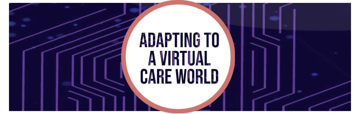 Blog Adapting to a Virtual Care World
