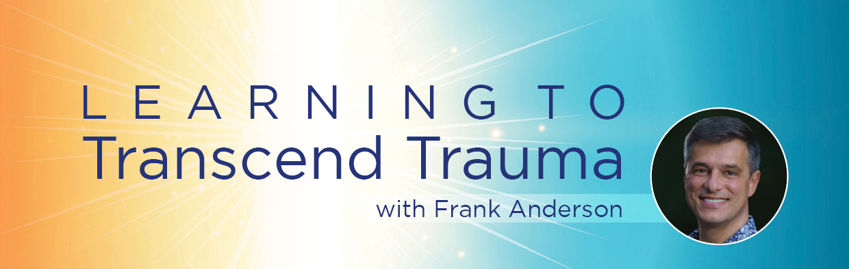 Learning to Transcend Trauma with Frank Anderson