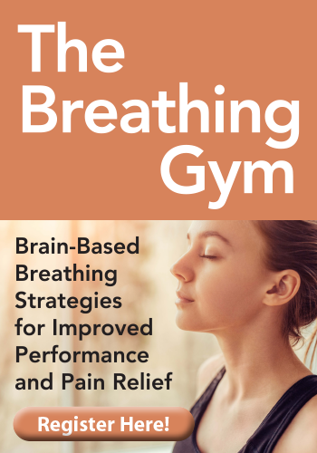 The Breathing Gym: Brain-Based Breathing Strategies for Improved Performance and Pain Relief