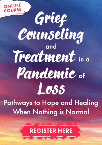 Grief Counseling and Treatment in a Pandemic of Loss: Pathways to Hope and Healing When Nothing is Normal