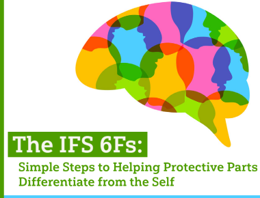 Blog The IFS 6Fs: Simple Steps to Helping Protective Parts Differentiate from the Self