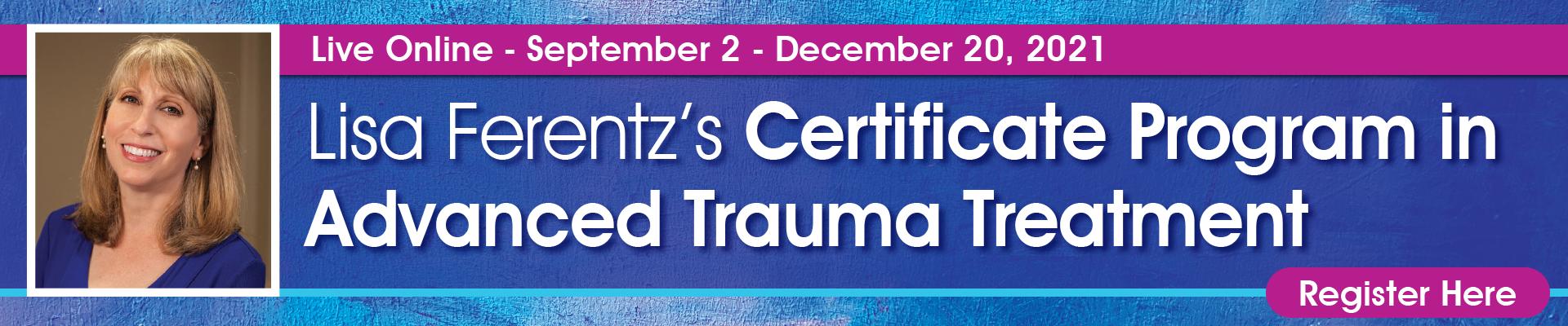 Lisa Ferentz's Certificate in Advanced Trauma Treatment