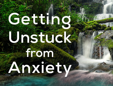 Blog: Getting Unstuck from Anxiety