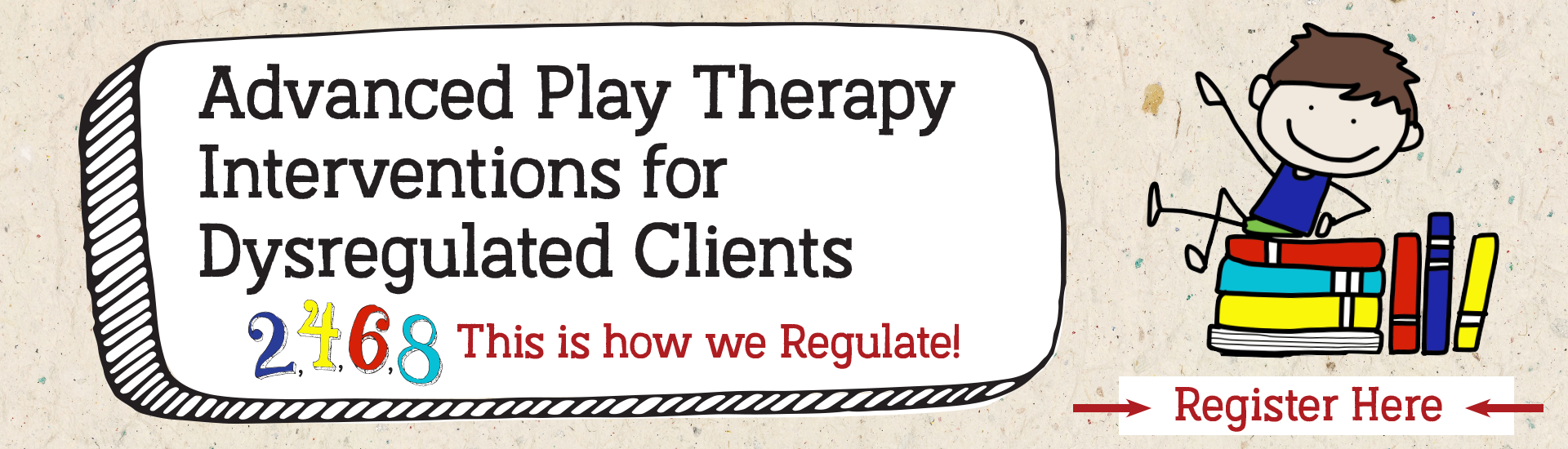 Advanced Play Therapy Interventions for Dysregulated Clients: 2,4,6,8 This is how we Regulate!