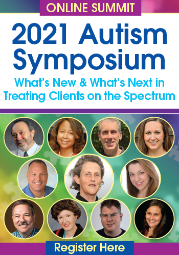 2021 Autism Symposium: What's New & What's Next in Treating Clients on the Spectrum