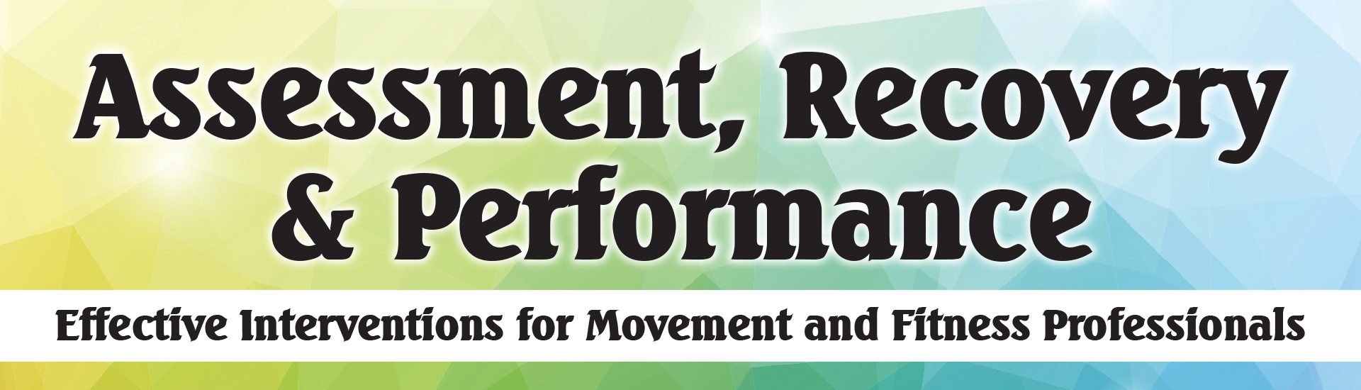 Assessment, Recovery & Performance: Effective Interventions for Movement and Fitness Professionals