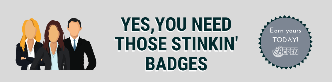 Yes you need those stinking' badges, Earn yours today