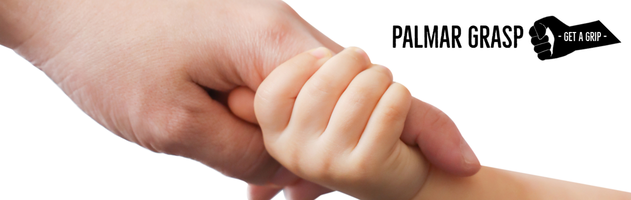 blog - Palmar Grasp – Get a Grip: Understand and Recognize the Influence of Palmar Grasp, Persistence and Integration Treatments