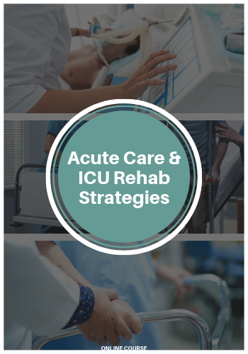 Acute Care & ICU Rehab Strategies