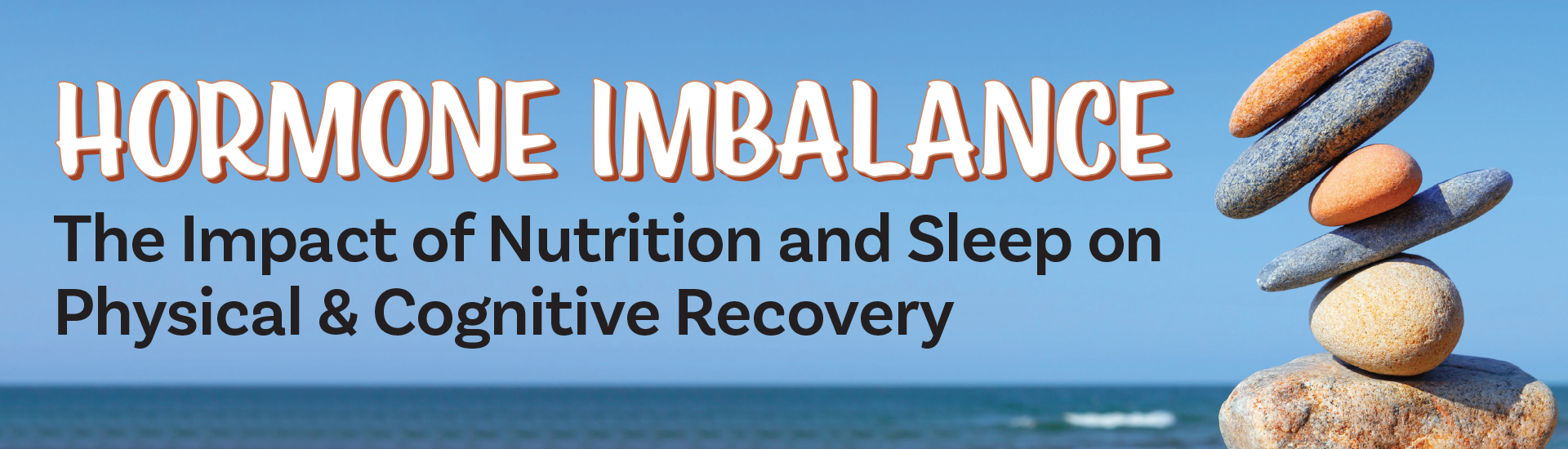 Hormone Imbalance: The Impact of Nutrition and Sleep on Physical & Cognitive Recovery